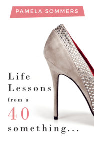 Life Lessons from a 40 something...